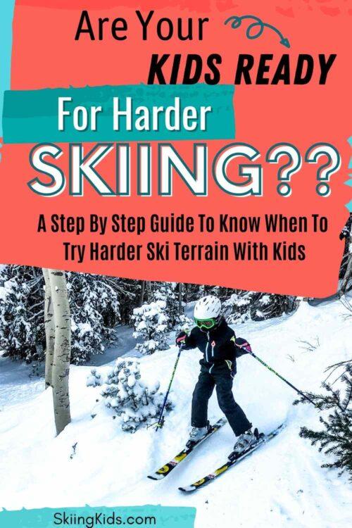 Ski harder terrain